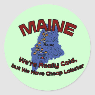 Maine ME Motto ~ We're Really Cold But Have Cheap Classic Round Sticker