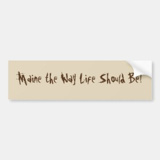 Maine the Way Life Should Be! Brown Bumper Sticker