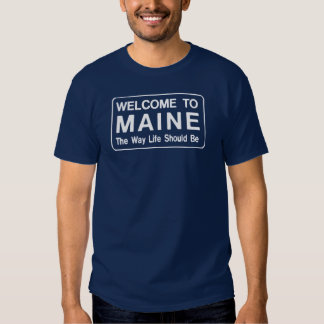 Maine - The Way Life Should Be Tee Shirt