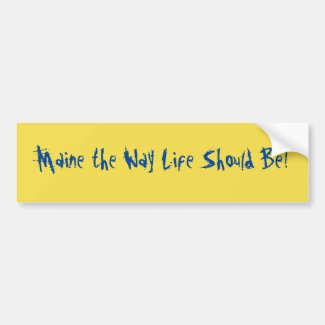 Maine the Way Life Should Be! Yellow Bumper Sticker
