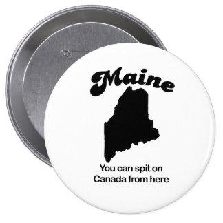 Maine - usted puede escupir en Canadá de aquí Pins