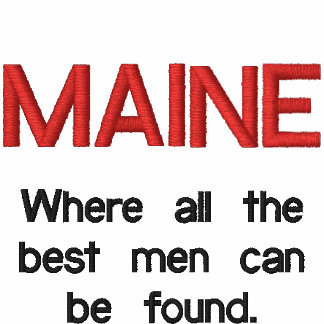 MAINE, Where all the best men can be found.