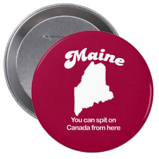 Maine - You can spit on Canada from here T-shirt Pin