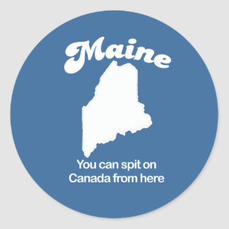 Maine - You can spit on Canada from here T-shirt Classic Round Sticker