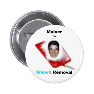 Mainer for Snowe Removal Pinback Button