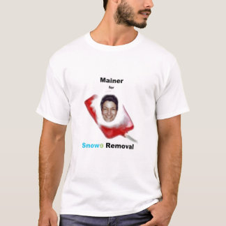 Mainer for Snowe Removal T-Shirt