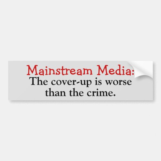 Mainstream Media: Cover-up is worse than the crime Car Bumper Sticker