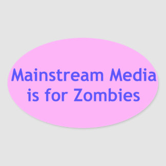 Mainstream Media is for Zombies Oval Sticker