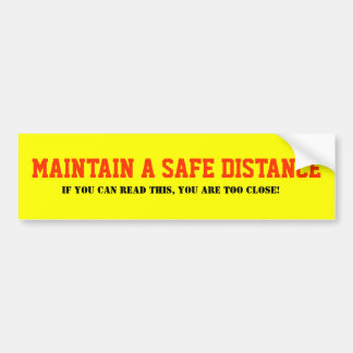 Maintain a safe distance Bumper Sticker