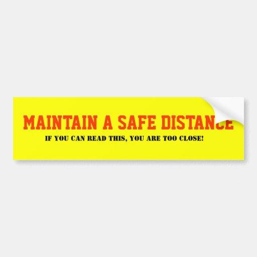 Maintain a safe distance Bumper Sticker