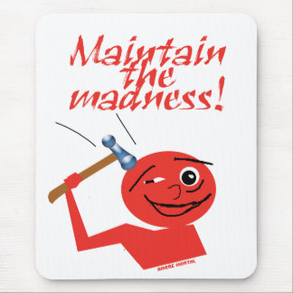 Maintain The Madness Mouse Pad