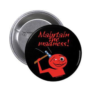 Maintain The Madness Pinback Button