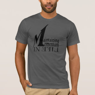 Maintaining Momentum in Life T-Shirt