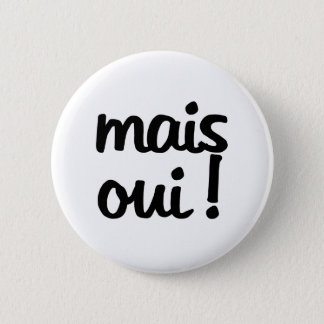 Mais Oui!  French Expression Pinback Button