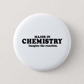 MAJOR IN CHEMISTRY - IMAGINE THE REACTION T-shirt Pinback Button