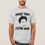 Make 1984 Fiction Again T-Shirt