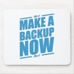 Make a backup now! mouse pad