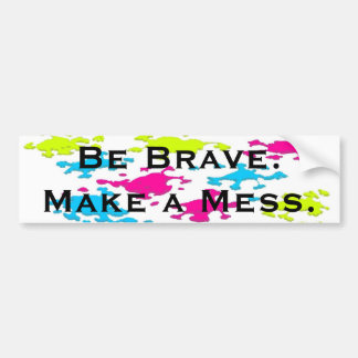 Make a mess. bumper sticker