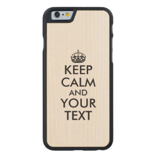 Make a Wood Case for Phone Keep Calm and Your Text Carved® Maple iPhone 6 Case