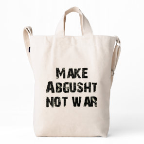 Make Abgusht Not War Duck Bag