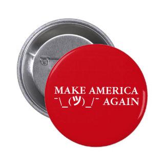 """""""MAKE AMERICA ¯\_(ツ)_/¯ AGAIN"""" PINBACK BUTTON"""
