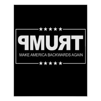 Make America Backwards Again - Anti-Trump Sign --