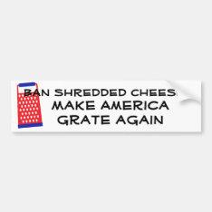 Make America Grate Again Cheese Trump Funny Humor Bumper Sticker at Zazzle