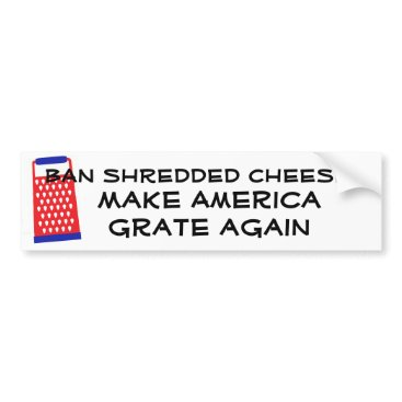 ComicDaisy Make America Grate Again cheese Trump funny humor Bumper Sticker