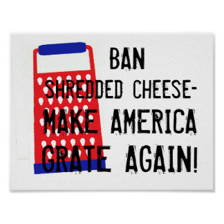 Make America Grate Again cheese Trump funny humor Poster