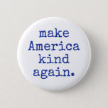 "Make America kind again political button! Button<br><div class=""desc"">I made this button because the anger of the political landscape had been bothering me! So,  let&#39;s make Politics and America kind again.</div>"
