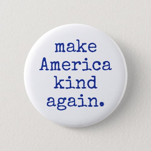 Make America kind again political button Button