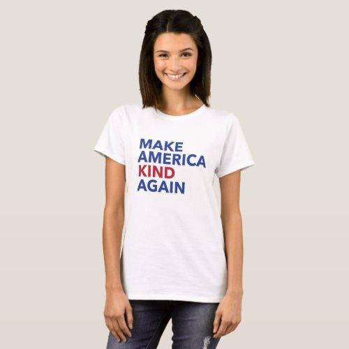 Make America Kind Again T_Shirt