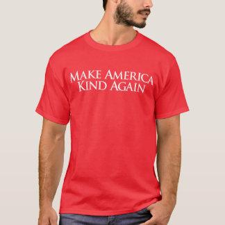 Make America Kind Again. T-Shirt