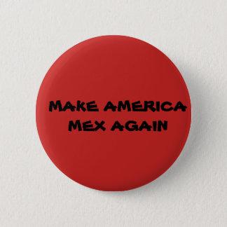 MAKE AMERICA MEX AGIN BUTTON