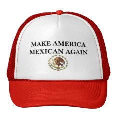 Make America Mexican Again Trucker Hat at Zazzle