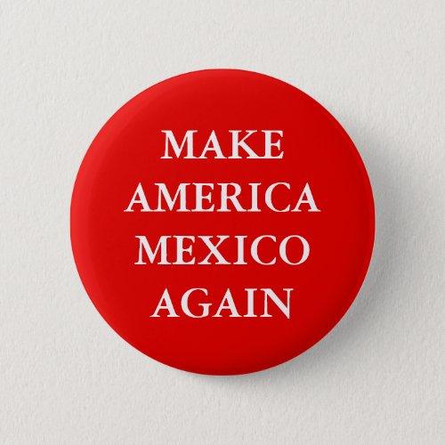 MAKE AMERICA MEXICO AGAIN PARODY PINBACK BUTTON