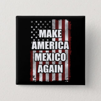 Make America Mexico Again Shirt | Funny Trump Gift Button
