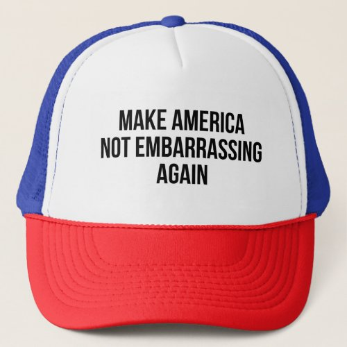 Make America Not Embarrassing Again Trucker Hat