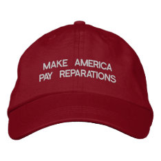Make America Pay Reparations Embroidered Baseball Hat at Zazzle