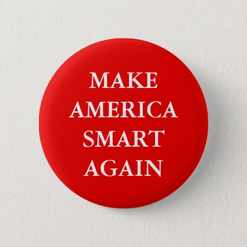 MAKE AMERICA SMART AGAIN PARODY PINBACK BUTTON