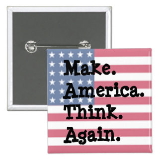Make America Think Again, Anti Trump Humor Button