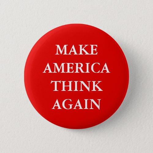 MAKE AMERICA THINK AGAIN PARODY PINBACK BUTTON