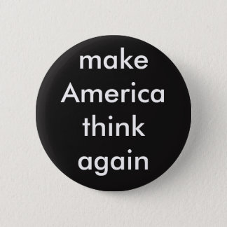 make America think again Pinback Button