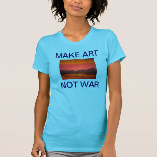 Make Art Not War Ladies t-shirt
