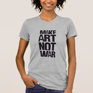 MAKE ART NOT WAR TSHIRTS