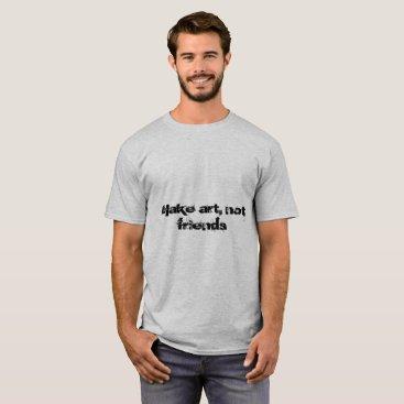 Art Themed Make Art T-Shirt