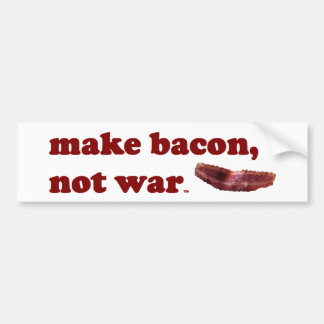 Make bacon, not war bumpersticker bumper sticker