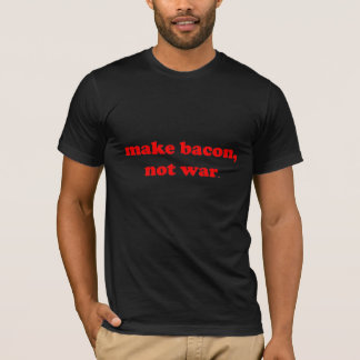 make bacon, not war t-shirt