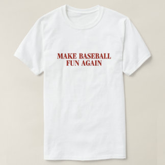 Make Baseball Fun Again Shirt