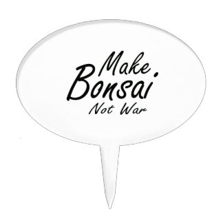 Make Bonsai Not War black text Cake Topper